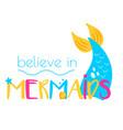 mermaid tail and typography believe in mermaids vector image vector image