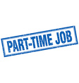 part-time job blue square grunge stamp on white vector image vector image