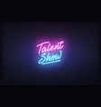 talent show neon sign glowing neon lettering vector image vector image