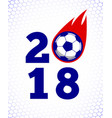 2018 soccer fire ball on white goal net backdrop vector image