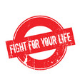 fight for your life rubber stamp vector image vector image