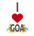 i love goa india travel palm summer lounge vector image vector image