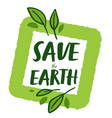 save earth environmental and ecological protection vector image vector image