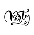 hand drawn calligraphy lettering text party vector image vector image