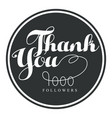 thank you one thousand followers round label vector image vector image
