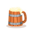 big wooden mug of beer with foam alcoholic drink vector image