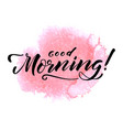 hand drawn lettering good morning vector image vector image