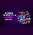 building construction neon banner design vector image