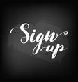 chalkboard blackboard lettering sign up vector image