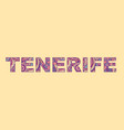 inscription tenerife in style abstract hand vector image