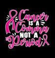 cancer is a comma 100 best for clothing design vector image vector image