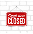 red sign sorry we are closed vector image
