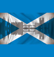 flag of scotland with edinburgh skyline vector image vector image