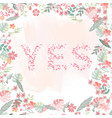 yes and floral border wedding card vector image vector image