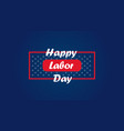 american labor day labor day card design sale vector image