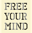 quotes free your mind inspiring and creative vector image vector image