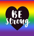 be strong gay pride slogan vector image vector image
