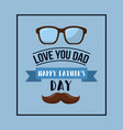 happy fathers day love you dad mustache glasses vector image