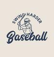 t shirt design swing harder baseball vector image vector image