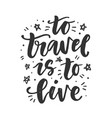to travel is to live hand drawn lettering vector image vector image