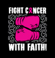cancer quote and saying best for print design vector image vector image