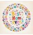 Best Mom Ever Happy Mothers Day flowers card vector image vector image