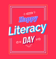 happy literacy day poster with text pen vector image