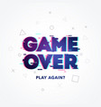 word game over play again glitch and noise style vector image vector image