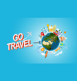 vacation travelling concept go travel travel with vector image vector image