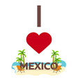 i love mexico travel palm summer lounge chair vector image