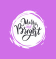 merry and bright print lettering text vector image vector image