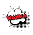 Comic text wanna sound effects pop art vector image vector image