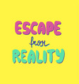 escape from reality vector image