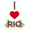 i love rio brazil travel palm summer lounge vector image vector image