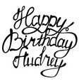 happy birthday audrey name lettering vector image vector image