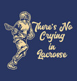 t shirt design theres no crying in lacrosse vector image vector image