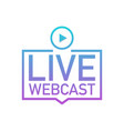 live webcast button icon emblem label on white vector image