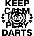 keep calm and play darts on white background vector image