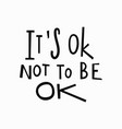 its ok not to be ok t-shirt quote lettering vector image