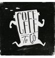 poster coffee to go chalk vector image