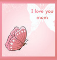 i love you mom greeting card for mothers day vector image