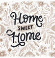 home sweet home hand drawn lettering with flowers vector image