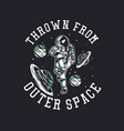 t-shirt design thrown from outer space vector image vector image