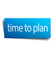 time to plan blue paper sign isolated on white vector image vector image
