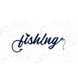 hand drawn typography poster fishing typography vector image