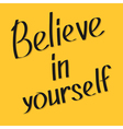 Believe in yourself Motivational and inspirational vector image