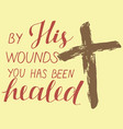hand lettering with bibe verse by his wounds you vector image vector image