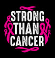 strong than cancer 100 best for clothing design vector image vector image