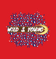 wild and young t-shirt fashion print with big belt vector image vector image