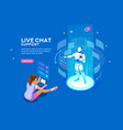 live chat support isometric concept vector image vector image